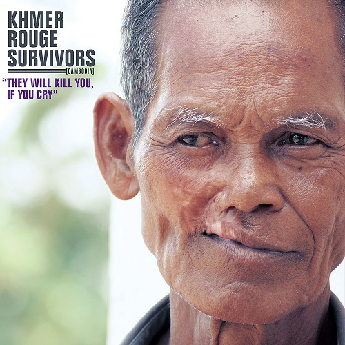 Khmer Rouge Survivors - They Will Kill You If You Cry